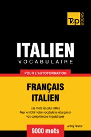 Vocabulaire Français-Italien pour l'autoformation: 9000 mots