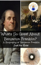 What's So Great About Benjamin Franklin?