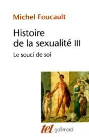 HISTOIRE DE LA SEXUALITé (TOME 3) - LE SOUCI DE SOI