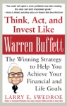 Think Act And Invest Like Warren Buffett The Winning Strategy To Help You Achieve Your Financial And Life Goals