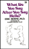 Eric Berne - What Do You Say After You Say Hello artwork