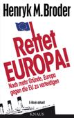 Rettet Europa! Noch mehr Gründe, Europa gegen die EU zu verteidigen