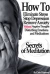 Secrets Of Meditation How To Eliminate Stress Stop Depression Remove Anxiety Without Negative Thoughts Disturbing Emotions And Medications