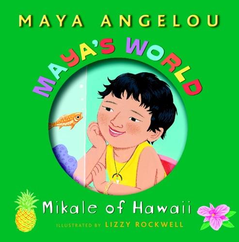Maya Angelou & Lizzy Rockwell - Maya's World: Mikale of Hawaii