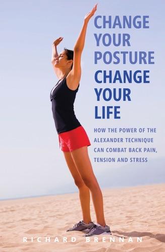 Richard Brennan - Change Your Posture, Change Your Life
