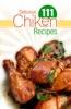 111 Delicious Chicken Recipes