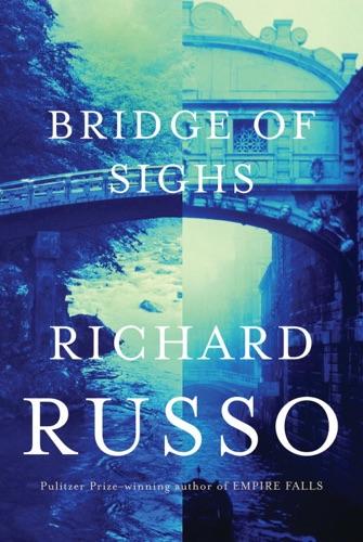Richard Russo - Bridge of Sighs