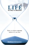 Life In Half A Second How To Achieve Success Before Its Too Late
