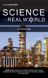 Science in the Real World: A Simplified Story of How Technology Using Chemistry and Physics is Used in the Real World of Industry book