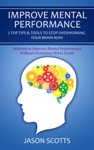 Improve Mental Performance 7 Top Tips  Tools To Stop Overworking Your Brain Now