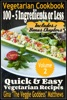 Vegetarian Cookbook: 100 - 5 Ingredients or Less, Quick & Easy Vegetarian Recipes (Volume 2)