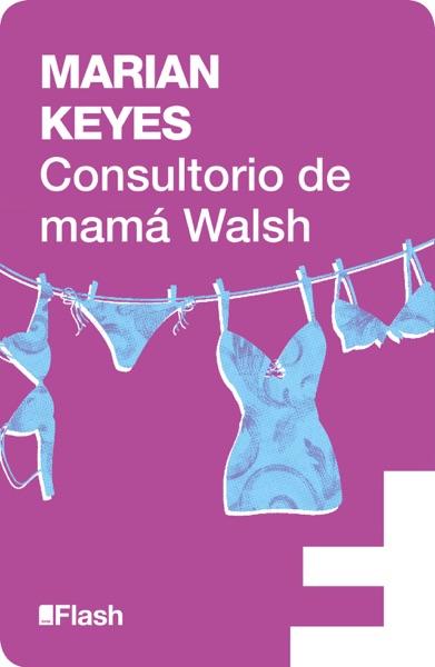 Consultorio de Mamá Walsh (Flash Ensayo) - Marian Keyes book cover