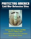 Protecting America Cold War Defensive Sites - Concise History Of The Cold War And US Military Sites Extensive Bibliography And Source Information - Nuclear Weapons Missiles