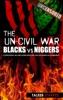 The Un-Civil War: Blacks vs N*****s