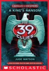 The 39 Clues Cahills Vs Vespers Book 2 A Kings Ransom