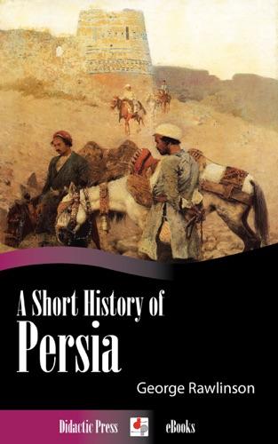 A Short History of Persia