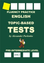 English, Topic-Based Tests, Pre-Intermediate Level, Fluency Practice
