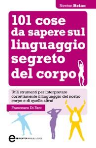 101 cose da sapere sul linguaggio segreto del corpo da Francesco Di Fant