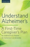 Understand Alzheimers A First-Time Caregivers Plan To Understand  Prepare For Alzheimers  Dementia