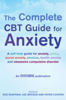 Lee Brosan, Prof Peter Cooper & Roz Shafran - The Complete CBT Guide for Anxiety artwork