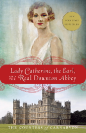 Lady Catherine, the Earl, and the Real Downton Abbey PDF Download