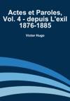 Actes Et Paroles Vol 4 - Depuis Lexil 1876-1885