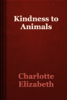 Charlotte Elizabeth - Kindness to Animals artwork