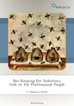 Bee-Keeping For Sedentary Folk Or For Professional People