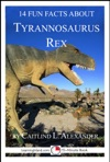 14 Fun Facts About Tyrannosaurus Rex A 15-Minute Book