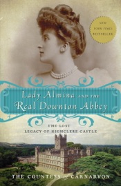 Lady Almina and the Real Downton Abbey - The Countess of Carnarvon Book