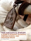 Thai Amulets And Jewelry A Guide To Buddhist Talismans Spiritual Charms And Meditative Malas