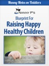 Raising Happy Healthy Children A Nanny P Blueprint