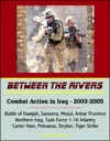 Between The Rivers Combat Action In Iraq - 2003-2005 Battle Of Hawijah Samarra Mosul Anbar Province Northern Iraq Task Force 1-16 Infantry Carter Ham Petraeus Stryker Tiger Strike
