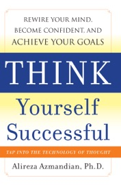 Think Yourself Successful Rewire Your Mind Become Confident And Achieve Your Goals