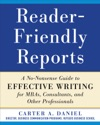Reader-Friendly Reports A No-nonsense Guide To Effective Writing For MBAs Consultants And Other Professionals