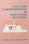 Language Comprehension As Structure Building