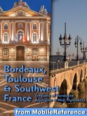 Bordeaux, Toulouse & Southwest France (Regions of Dordogne, Aquitaine & Midi-Pyrenees)