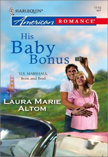 Laura Marie Altom - His Baby Bonus