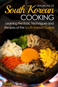 Traditions of South Korean Cooking: Learning the Basic Techniques and Recipes of the South Korean Cuisine by Martha Stone Book Cover