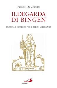 Ildegarda di Bingen. Profeta e dottore per il terzo millennio Book Cover
