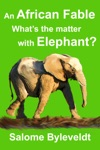 An African Fable Whats The Matter With Elephant Book 4 African Fable Series
