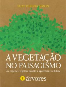 A vegetação no paisagismo - Árvores Book Cover