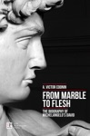 From Marble To Flesh The Biography Of Michelangelos David