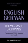Theme-Based Dictionary British English-German - 9000 Words