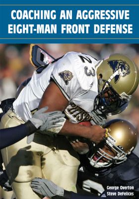 Coaching an Aggressive Eight-Man Front Defense - George Overton & Steve DeFelices book