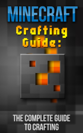 Minecraft Crafting Guide: The Complete Guide To Crafting