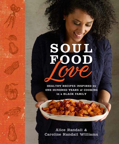 Soul Food Love - Alice Randall & Caroline Randall Williams - Alice Randall & Caroline Randall Williams