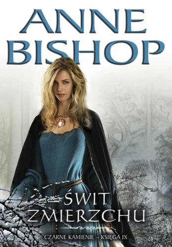 Anne Bishop - Świt Zmierzchu. Czarne Kamienie – księga 9