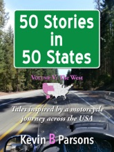 50 Stories In 50 States: Tales Inspired By A Motorcycle Journey Across The USA Vol 5, The West