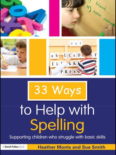 Heather Morris & Sue Smith - 33 Ways to Help with Spelling